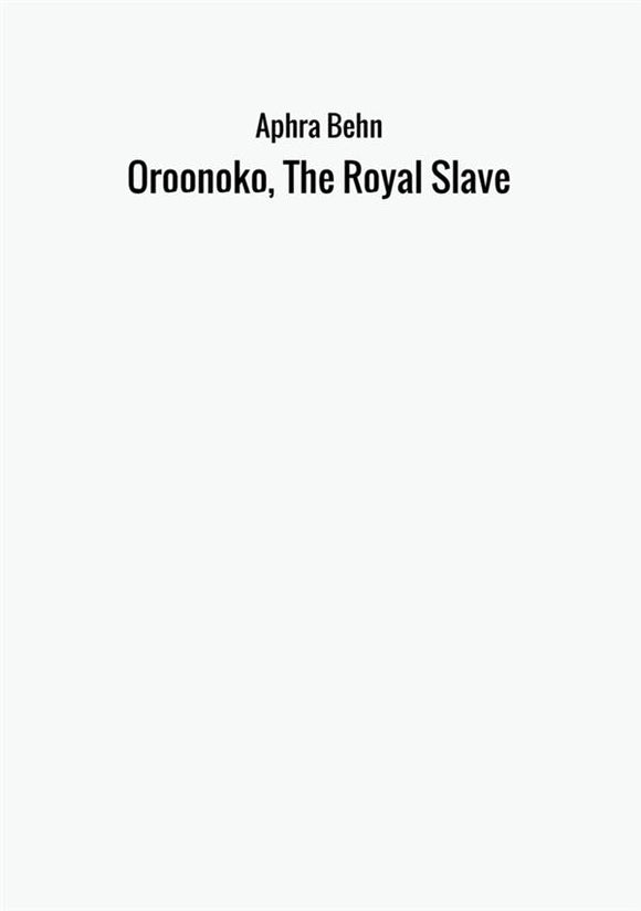 Oroonoko, The Royal Slave