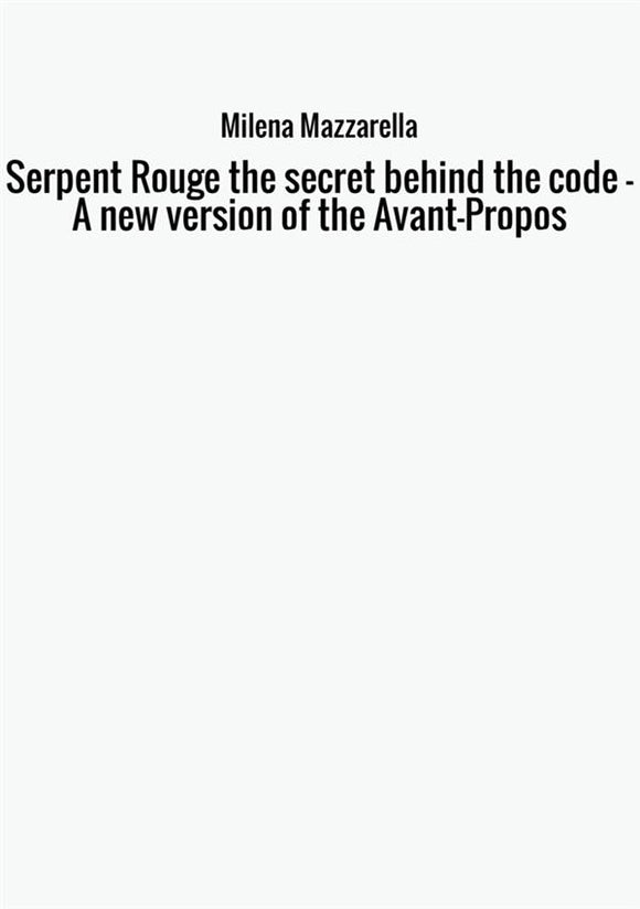 Serpent Rouge the secret behind the code - A new version of the Avant-Propos