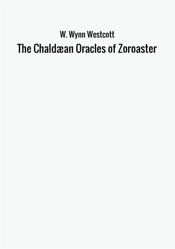 The Chaldæan Oracles of Zoroaster