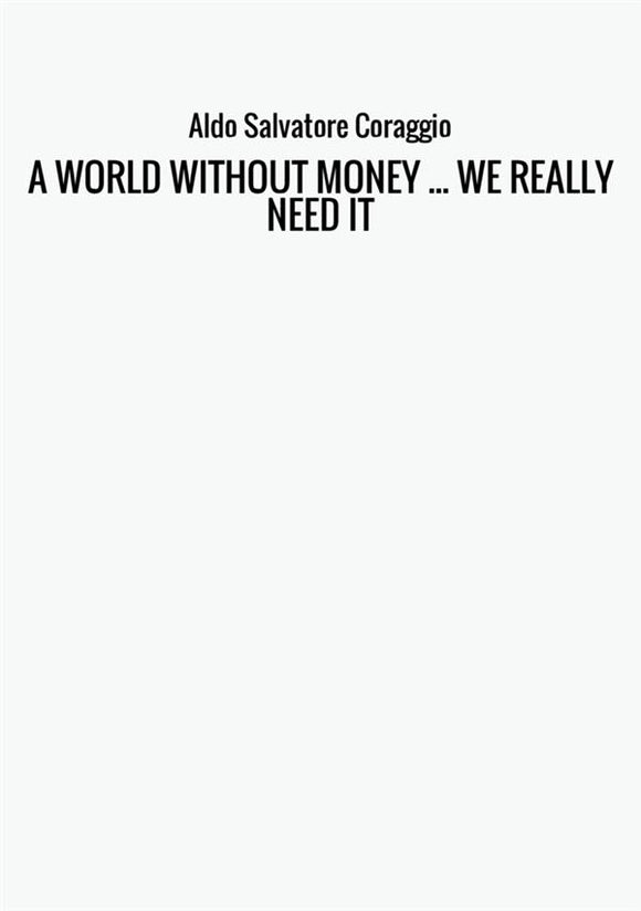 A WORLD WITHOUT MONEY ... WE REALLY NEED IT