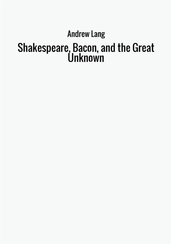 Shakespeare, Bacon, and the Great Unknown