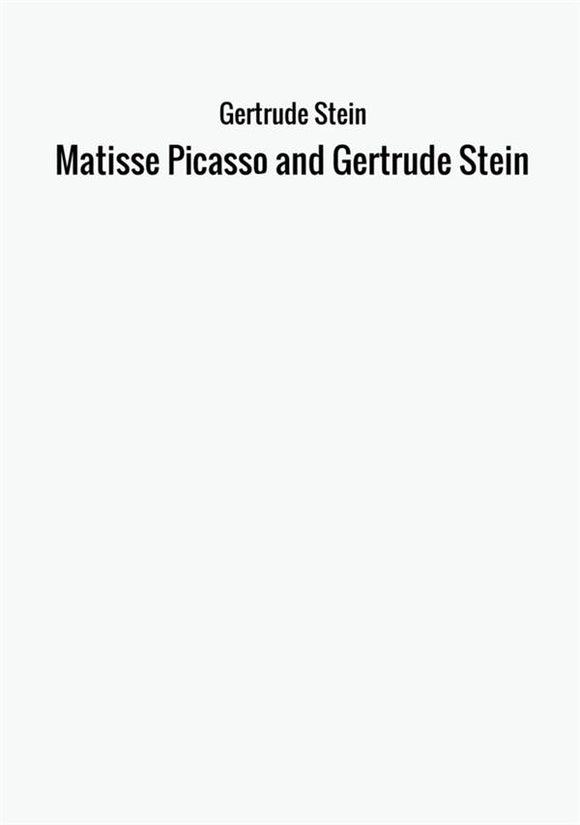 Matisse Picasso and Gertrude Stein