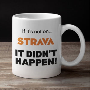Cycling Mug - Cycling Gift - 'If it's not on Strava it didn't happen' Mug