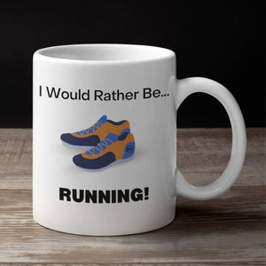 Runner Mug - Runner Gift - I Would Rather Be Running Mug