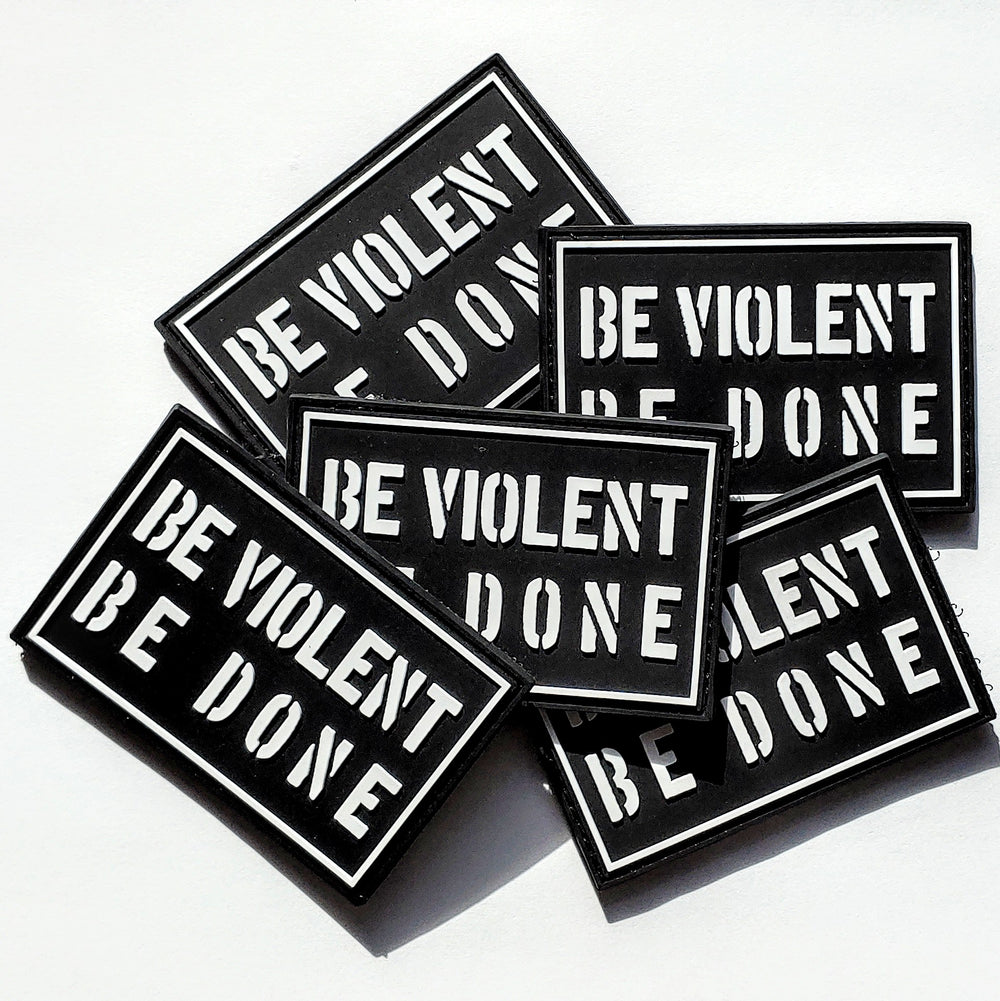 Be Violent Be Done Patch