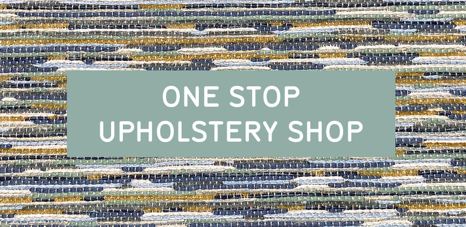ONE STOP UPHOLSTERY SHOP!