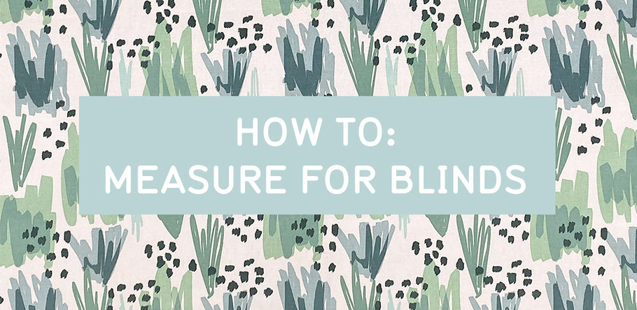 HOW TO: MEASURE FOR BLINDS