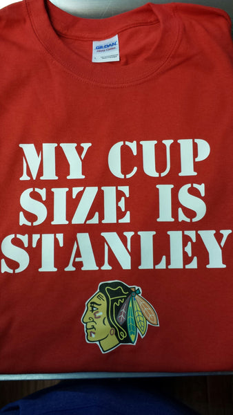 My Cup Size Is Stanley Blackhawks Chicago T Shirt The