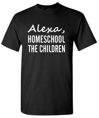 Alexa, Homeschool the Children T-Shirt