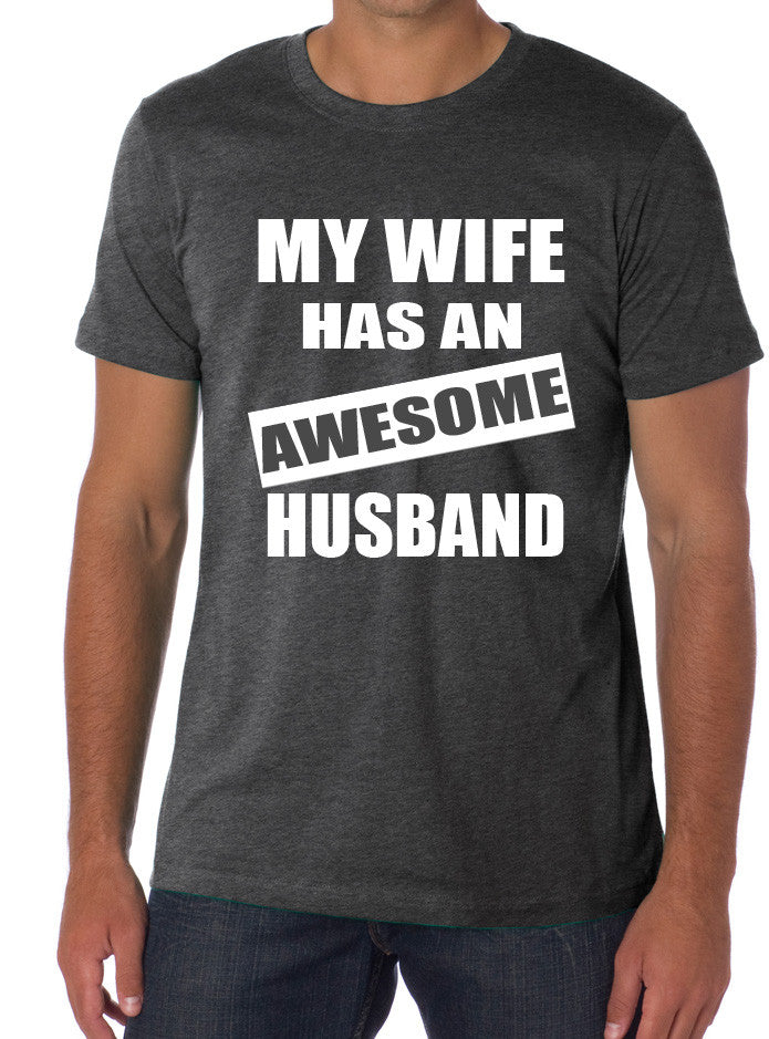 My wife has an AWESOME husband t-shirt funny