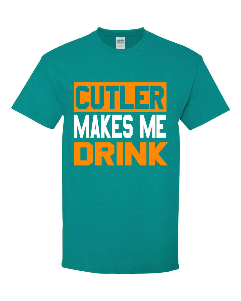 Cutler Makes Me Drink Miami Dolphins T-Shirt