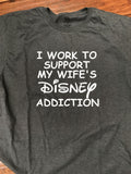 I Work To Support My Wife's Disney Addiction T-Shirt