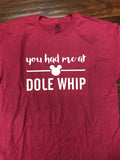 You Had Me at Dole Whip Disney T-Shirt