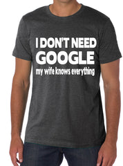 I don't need Google My wife knows everything :) t-shirt funny