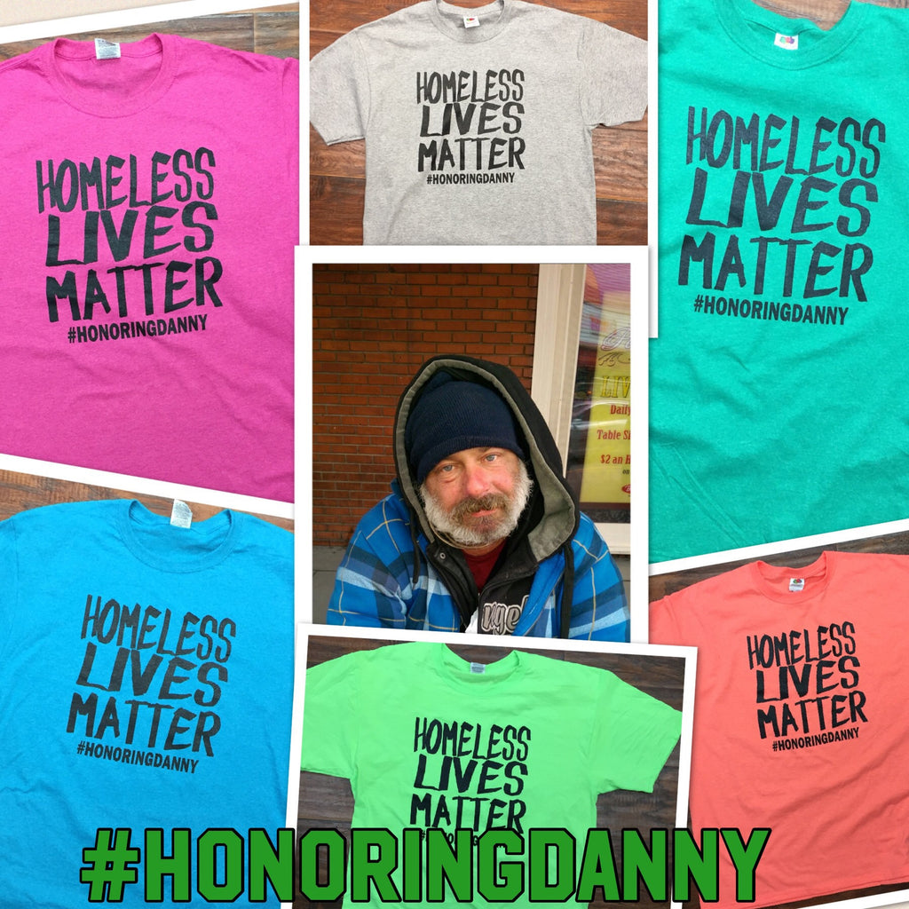 Homeless Lives Matter #HonoringDanny T-Shirt