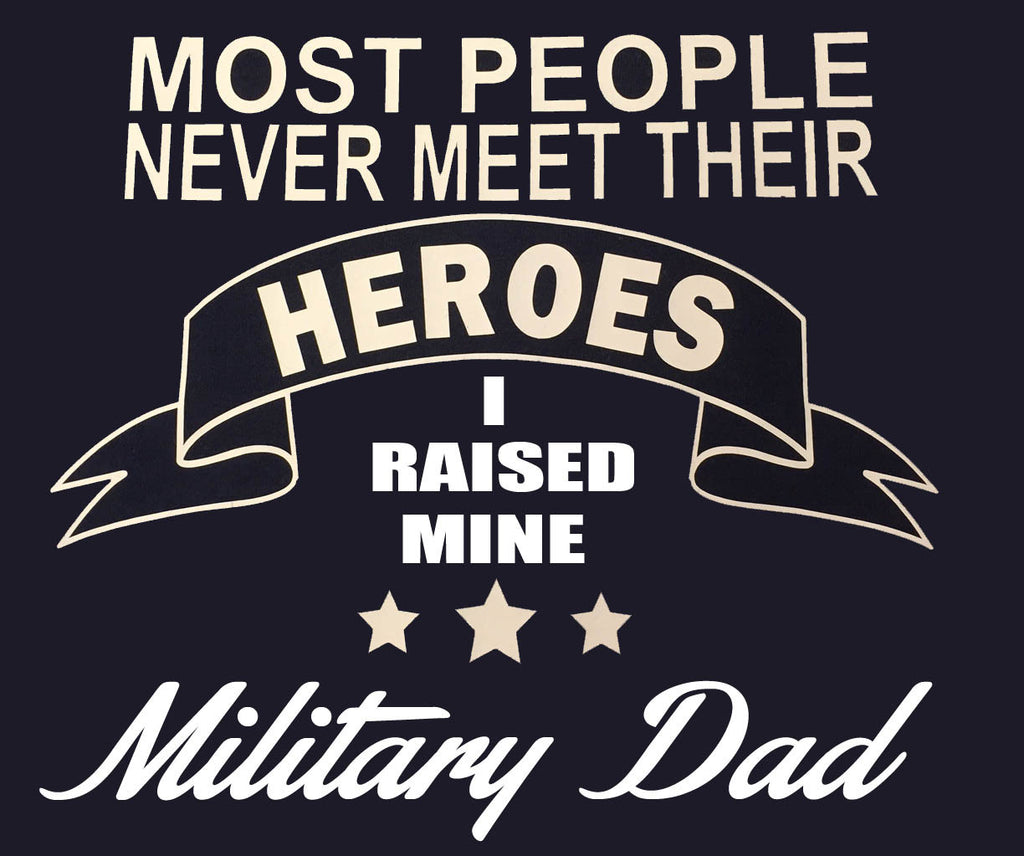 Some people wait their whole lives to meet there hero I raised mine Military DAD t-shirt