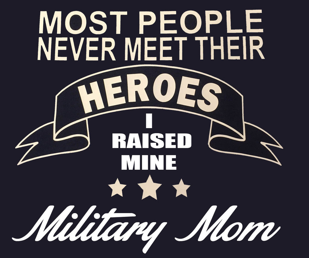 Some people wait their whole lives to meet there hero I raised mine Military MOM t-shirt