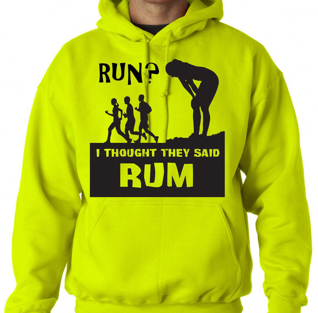 Run?  I thought they said RUM!!!  Funny t-shirt or hoodie 5K