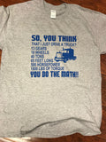 "Truck Driver ""So You Think I Just Drive a Truck"" T-Shirt"