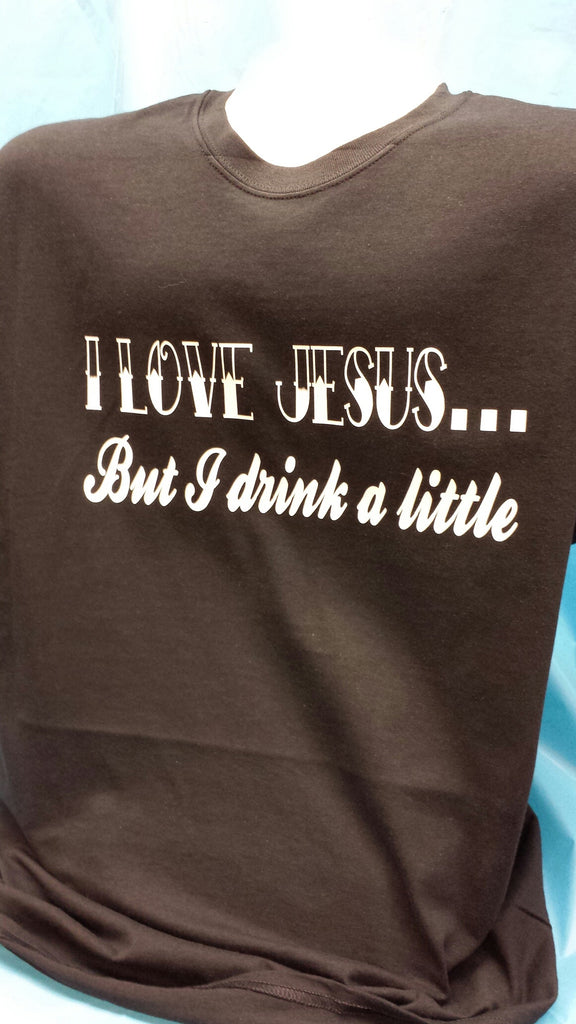 I love Jesus, but I drink a little t-shirt
