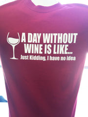 A Day Without Vino Is Like...Just Kidding I have no idea T-Shirt