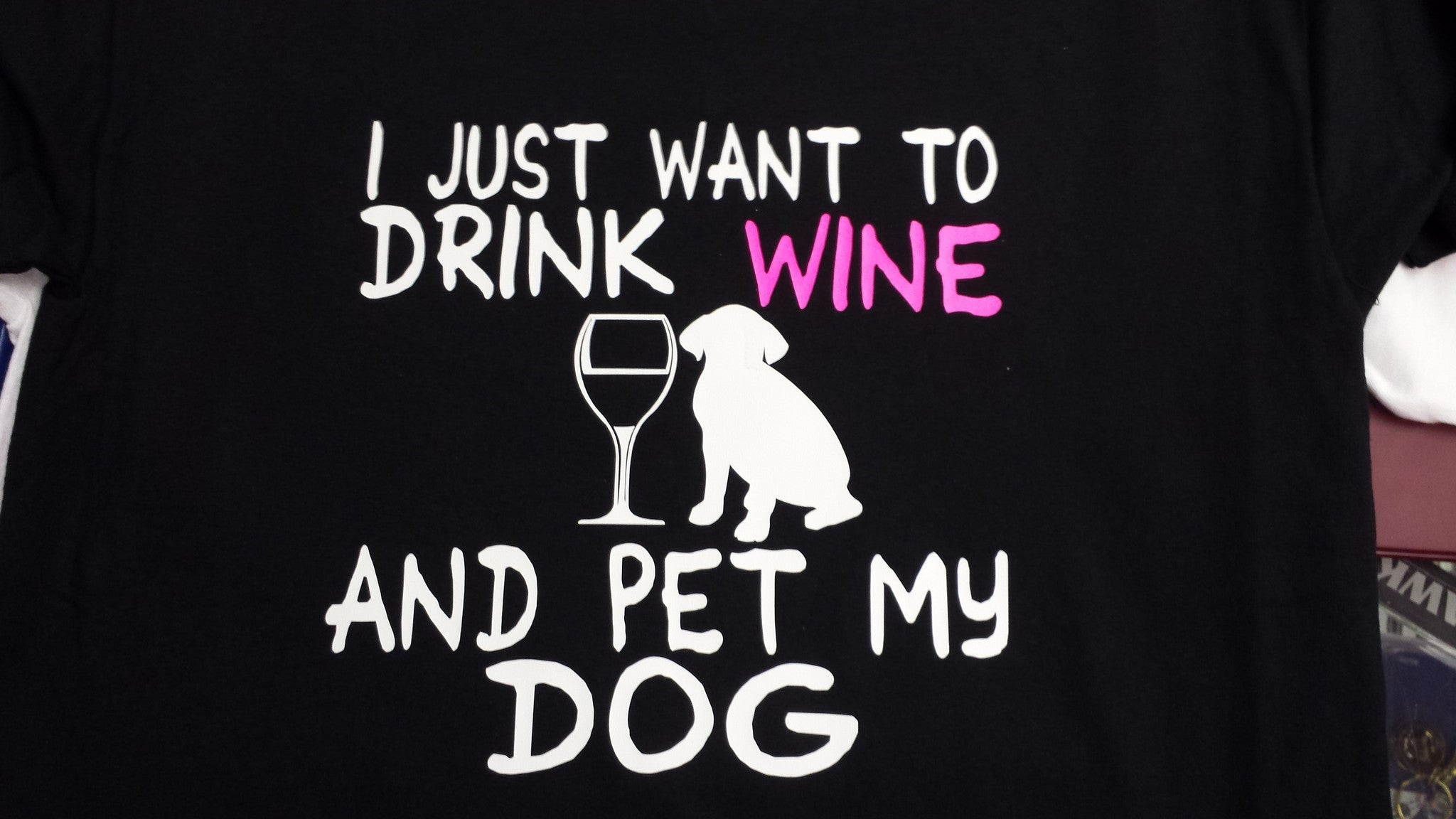 I just want to drink WINE and pet my DOG t-shirt