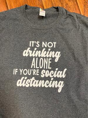 It's Not Drinking Alone if you're Social Distancing T-Shirt
