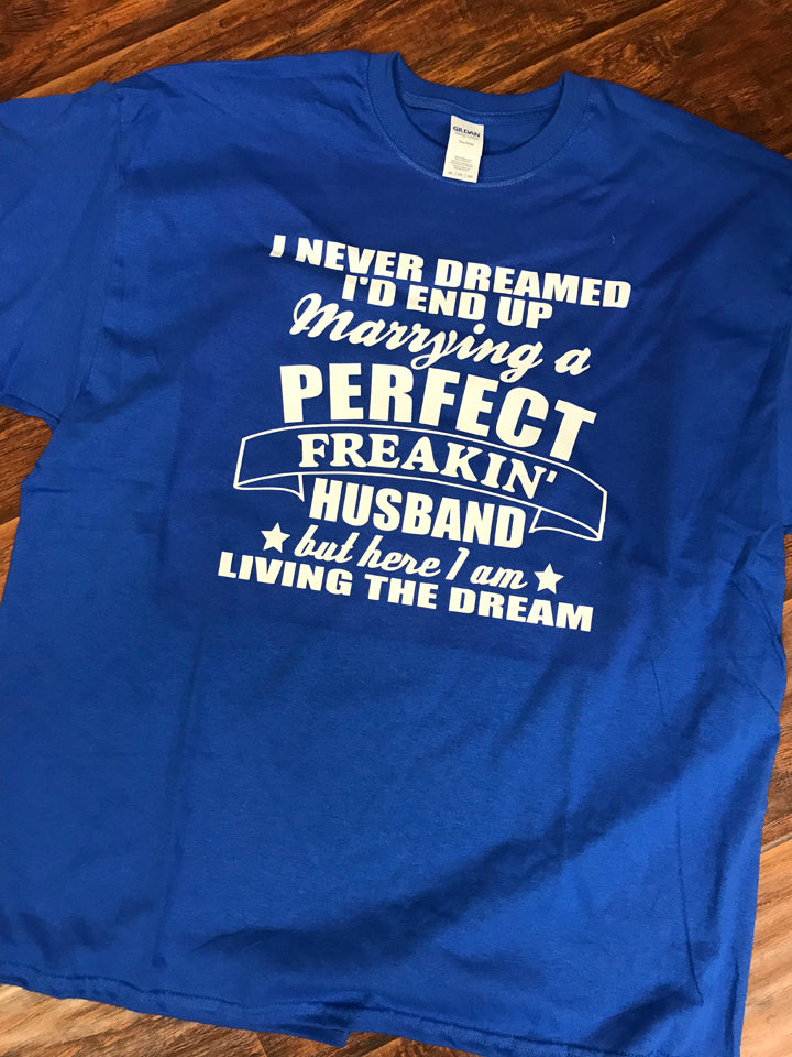 Perfect Freakin' Husband - Living the Dream T-Shirt