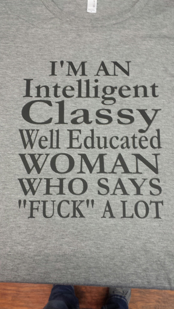 Intelligent Classy Well Educated Woman that says F@CK a lot t-shirt