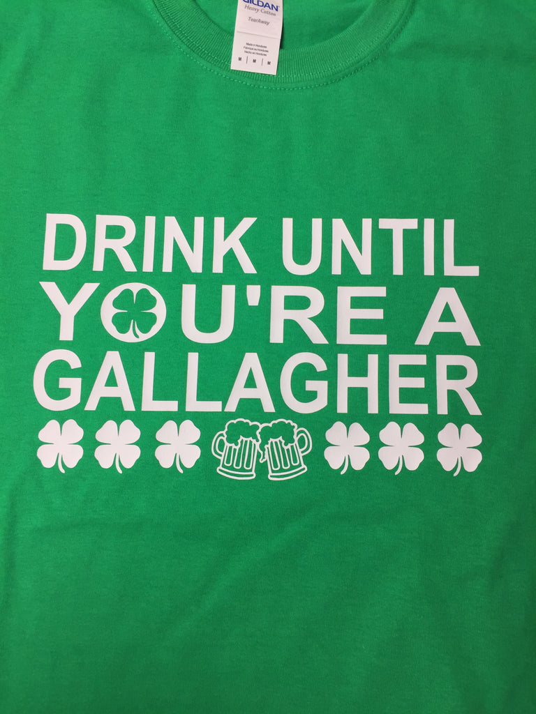 Drink Until You're A Gallagher T-Shirt