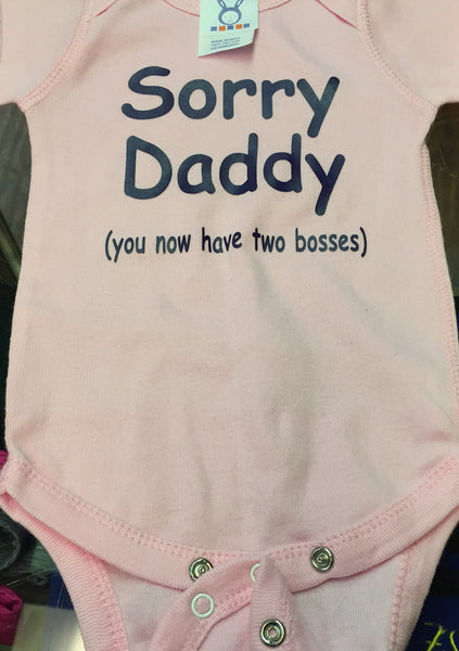 Sorry Daddy Now You Have Two Bosses Onesie The Junkyard