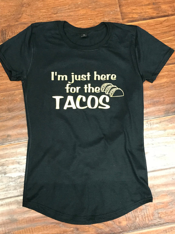 I'm Just Here for the Tacos T-Shirt
