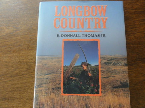 Longbow Country - Book by E. Donnall Thomas, Jr.