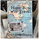 Have Bow Will Travel - Book by E. Donnall Thomas, Jr.