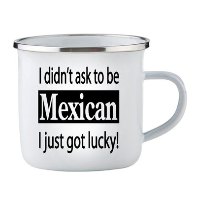 I Didn't Ask To Be Mexican / Enamel Cup