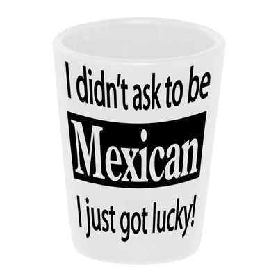 "Bronze Baboon wholesale I Didn't Ask To Be Mexican, I Just Got Lucky"" 1.5 oz. White Ceramic Shot Glass"