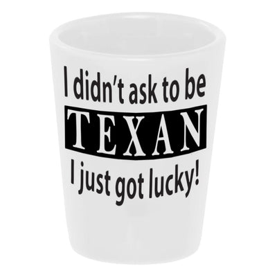 """I Didn't Ask To Be Texan..."" Shot Glass"