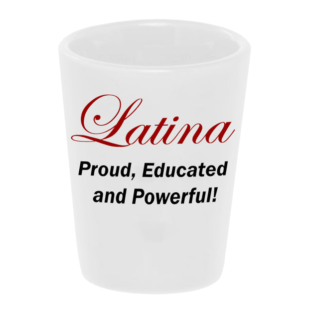 "Bronze Baboon wholesale Latina: Proud, Educated and Powerful!"" 1.5 oz. White Ceramic Shot Glass"