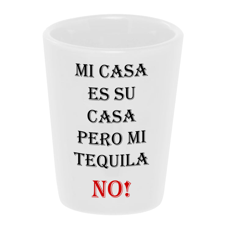 "Bronze Baboon ""Mi Casa Es Su Casa Pero Mi Tequila NO!"" 1.5 oz. White Ceramic Shot Glass"