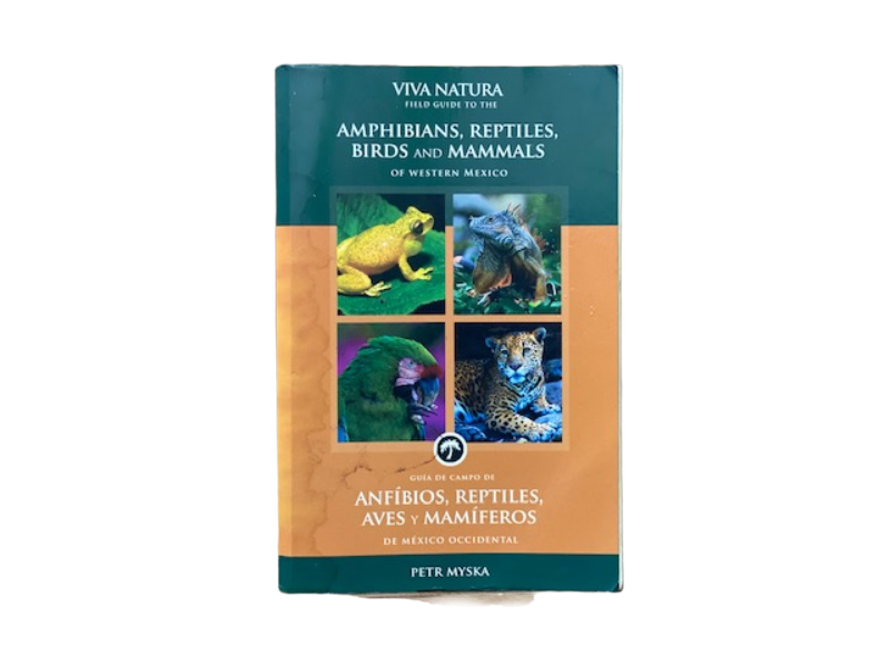Viva Natura Field Guide to the local Flora and Fauna of Western Mexico by Petr Myska