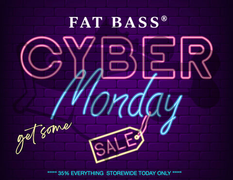Fat Bass CYBER MONDAY Sale