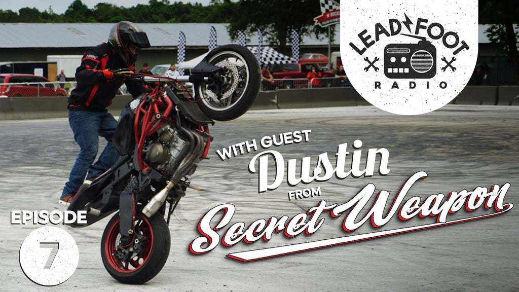 Lead Foot Radio Podcast 007 - Dustin from Secret Weapon