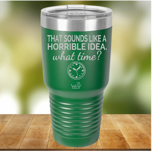 Horrible Idea Tumbler
