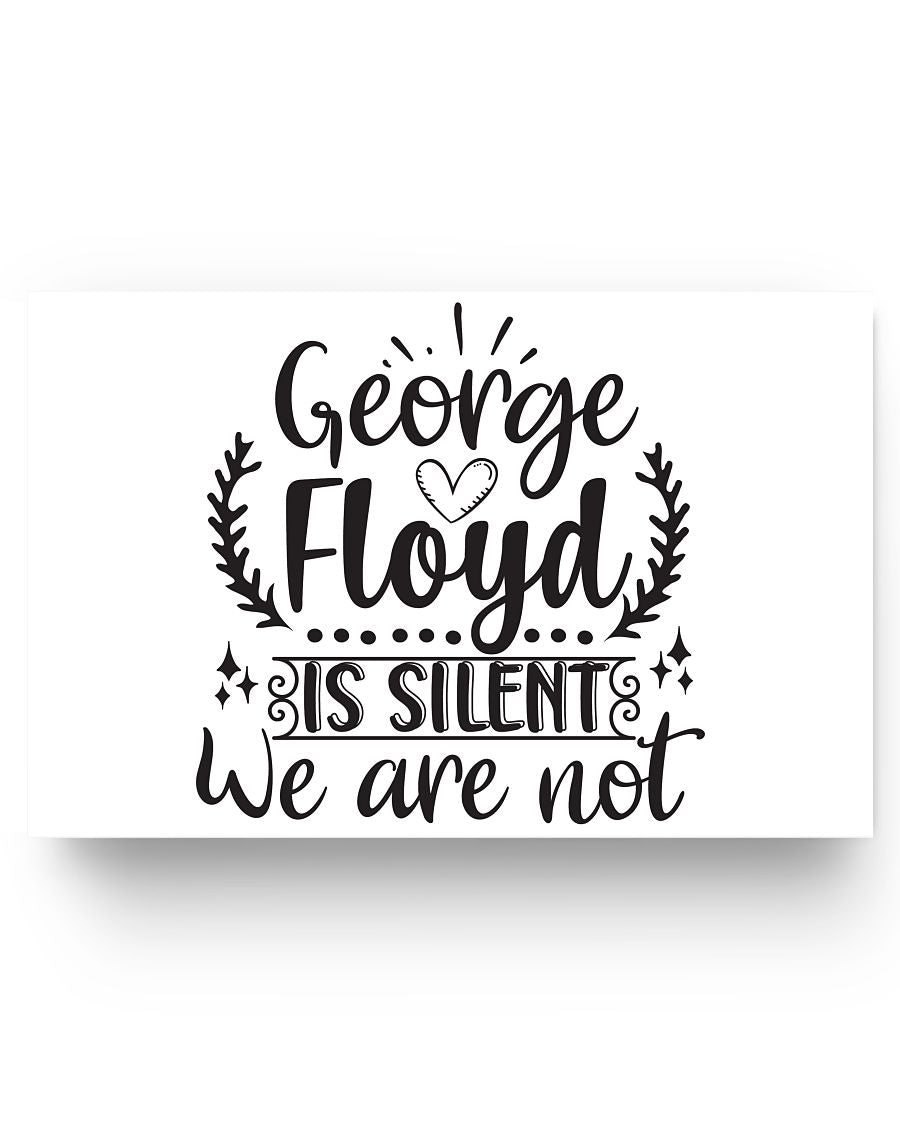 17x11 Poster - George Floyd is silent, we are not