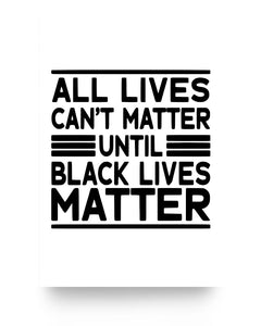 16x24 Poster - All lives can't matter until black lives matter