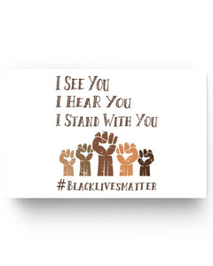 17x11 Poster - I see you, I hear you, I stand with you #black lives matter