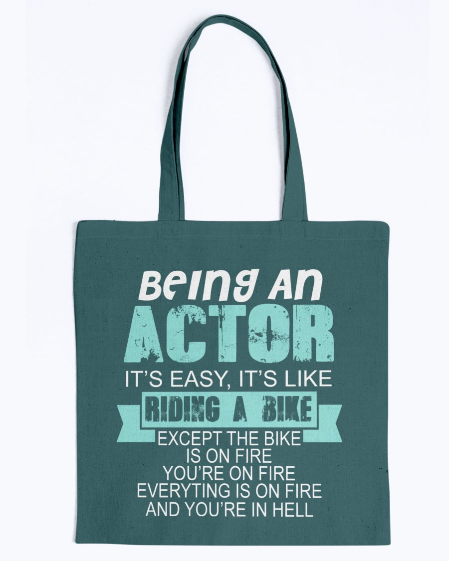 Tote - Being an actor it's easy, it's like riding a bike, except the bike is on fire you're on fire everything is on fire and you're in hell