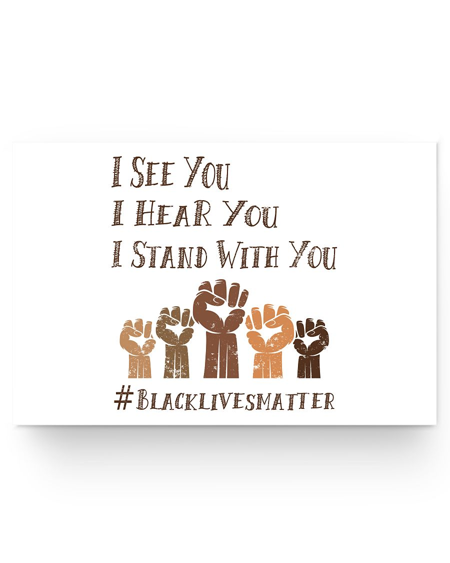 24x16 Poster - I see you, I hear you, I stand with you #black lives matter