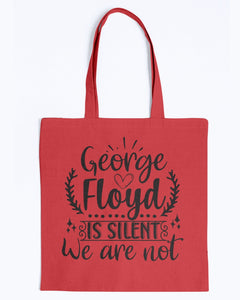 Canvas Tote - George Floyd is silent, we are not