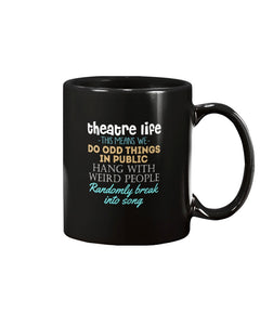 11oz Mug - Theater life, this means we do odd things in public